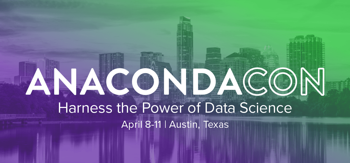 AnacondaCON – Harness the Power of Data Science, Austin, April 8-11