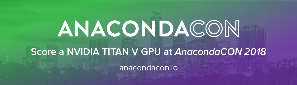 Score an NVIDIA TITAN V GPU at AnacondaCON 2018